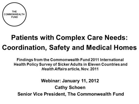 THE COMMONWEALTH FUND Patients with Complex Care Needs: Coordination, Safety and Medical Homes Findings from the Commonwealth Fund 2011 International Health.