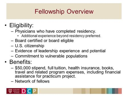 Fellowship Overview Eligibility: –Physicians who have completed residency. Additional experience beyond residency preferred. –Board certified or board.