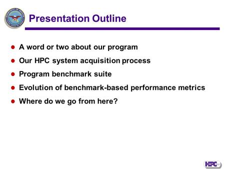 Presentation Outline A word or two about our program Our HPC system acquisition process Program benchmark suite Evolution of benchmark-based performance.