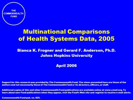 Multinational Comparisons of Health Systems Data, 2005 Bianca K. Frogner and Gerard F. Anderson, Ph.D. Johns Hopkins University April 2006 Support for.