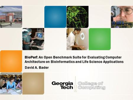 BioPerf: An Open Benchmark Suite for Evaluating Computer Architecture on Bioinformatics and Life Science Applications David A. Bader.