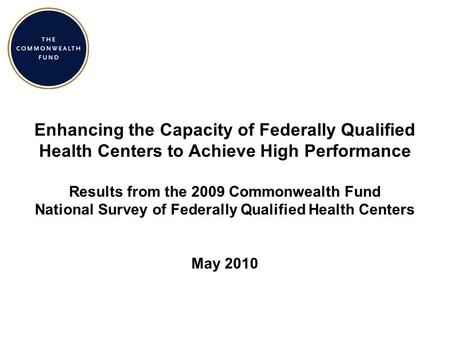 Enhancing the Capacity of Federally Qualified Health Centers to Achieve High Performance Results from the 2009 Commonwealth Fund National Survey of Federally.