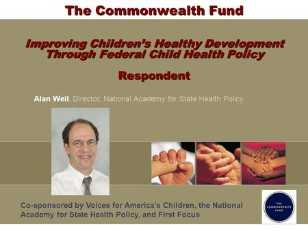 The Commonwealth Fund Improving Childrens Healthy Development Through Federal Child Health Policy Respondent Co-sponsored by Voices for Americas Children,