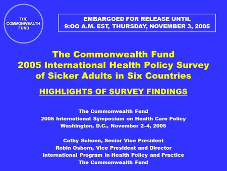 The Commonwealth Fund 2005 International Health Policy Survey of Sicker Adults in Six Countries HIGHLIGHTS OF SURVEY FINDINGS The Commonwealth Fund 2005.