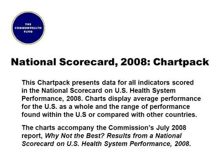 National Scorecard, 2008: Chartpack This Chartpack presents data for all indicators scored in the National Scorecard on U.S. Health System Performance,
