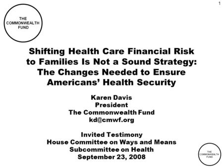 THE COMMONWEALTH FUND 1 Shifting Health Care Financial Risk to Families Is Not a Sound Strategy: The Changes Needed to Ensure Americans Health Security.