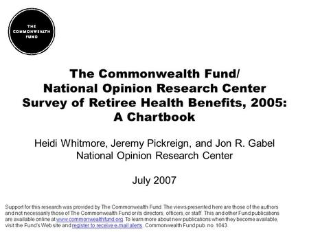 The Commonwealth Fund/ National Opinion Research Center Survey of Retiree Health Benefits, 2005: A Chartbook Heidi Whitmore, Jeremy Pickreign, and Jon.