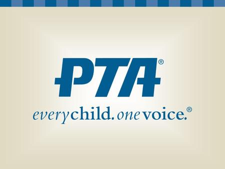 Audience: Local school/PTA leaders (PTA president, school principal, school board members, PTA board) Presenter: State/district PTA leader.