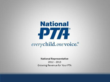 National Representative 2012 - 2013 Growing Revenue for Your PTA.