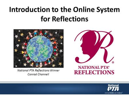 Introduction to the Online System for Reflections National PTA Reflections Winner Conrad Channell.