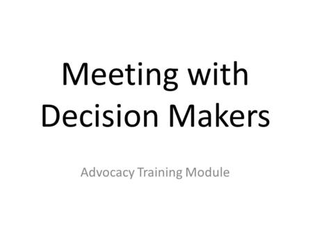Meeting with Decision Makers Advocacy Training Module.