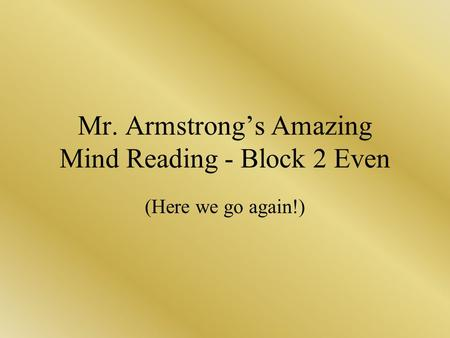 Mr. Armstrongs Amazing Mind Reading - Block 2 Even (Here we go again!)