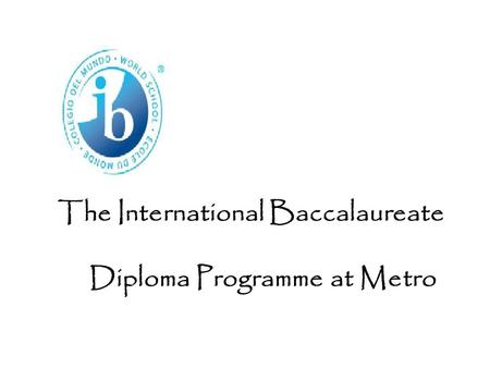 The International Baccalaureate Diploma Programme at Metro