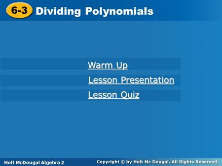 Dividing Polynomials 6-3 Warm Up Lesson Presentation Lesson Quiz