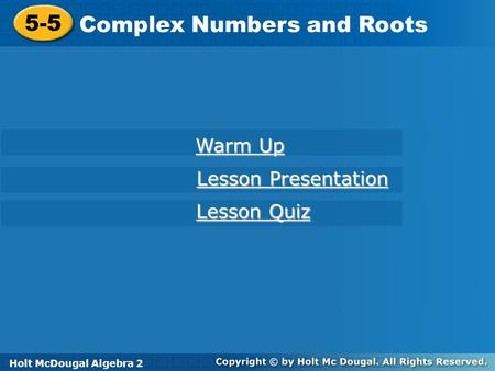 Holt McDougal Algebra 2 5-5 Complex Numbers and Roots 5-5 Complex Numbers and Roots Holt Algebra 2 Warm Up Warm Up Lesson Presentation Lesson Presentation.