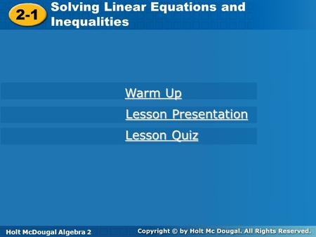 Holt McDougal Algebra 2 2-1 Solving Linear Equations and Inequalities 2-1 Solving Linear Equations and Inequalities Holt Algebra 2 Warm Up Warm Up Lesson.