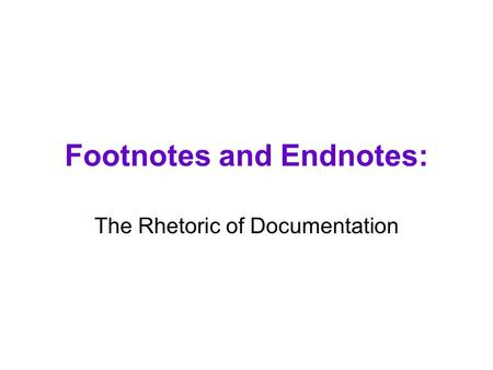 Footnotes and Endnotes: The Rhetoric of Documentation.