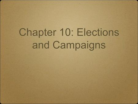 Chapter 10: Elections and Campaigns. Voting Requirements to Vote: 18 years of age, resident of the state, citizen of the United States, registered. Polling.