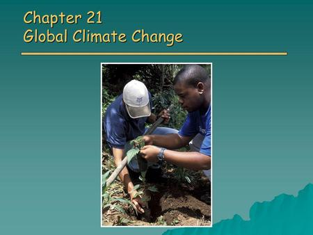 Chapter 21 Global Climate Change. Overview of Chapter 21 o Introduction to Climate Change Causes of Global Climate Change Causes of Global Climate Change.