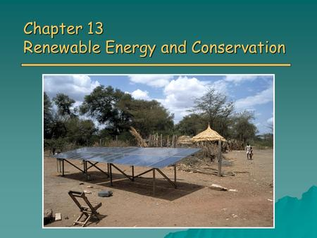 Chapter 13 Renewable Energy and Conservation. Overview of Chapter 13 o Direct Solar Energy Heating Buildings and Water Heating Buildings and Water Solar.