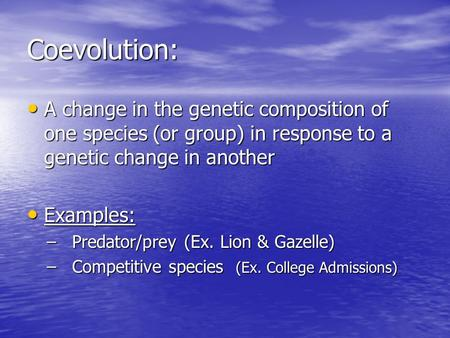 Coevolution: A change in the genetic composition of one species (or group) in response to a genetic change in another A change in the genetic composition.