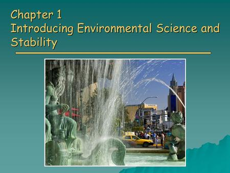 Chapter 1 Introducing Environmental Science and Stability.