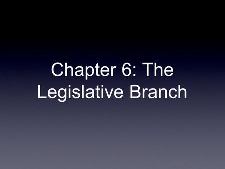 Chapter 6: The Legislative Branch. Capitol Building- Capitol Hill Congress- Bicameral House of Representatives and Senate.