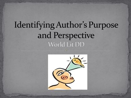 Identifying Author's Purpose and Perspective World Lit DD