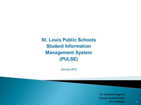 St. Louis Public Schools Student Information Management System (PULSE) January, 2010 Dr. Cleopatra Figgures Deputy Superintendent Accountability 1.