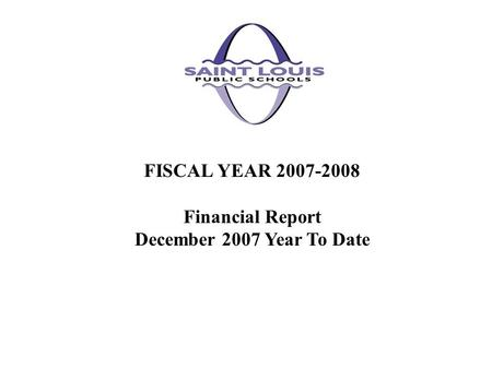 FISCAL YEAR 2007-2008 Financial Report December 2007 Year To Date.