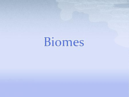 Scientists group ecosystems into larger areas called biomes. Biome: a large region characterized by a specific type of climate and certain types of plants.