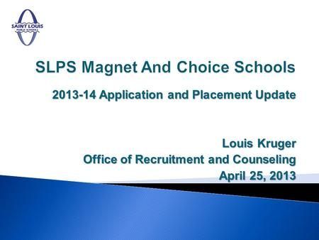 2013-14 Application and Placement Update Louis Kruger Office of Recruitment and Counseling April 25, 2013.