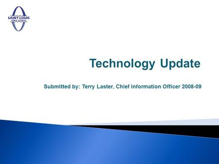 Submitted by: Terry Laster, Chief information Officer 2008-09.