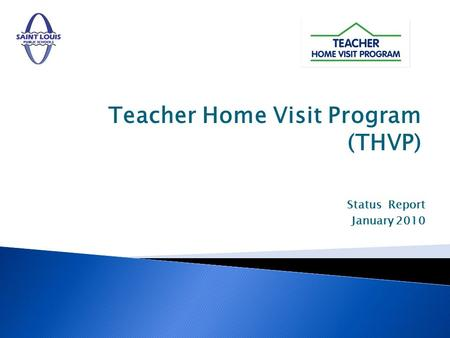 Teacher Home Visit Program (THVP) Status Report January 2010.
