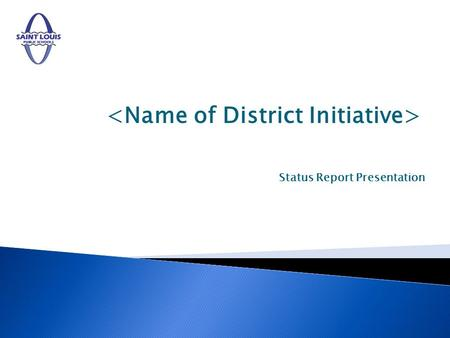 Status Report Presentation. Is this initiative ahead of schedule (why – explain)? Is this initiative on schedule (why – explain)? Is this initiative.