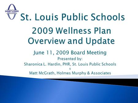 June 11, 2009 Board Meeting Presented by: Sharonica L. Hardin, PHR, St. Louis Public Schools & Matt McGrath, Holmes Murphy & Associates.