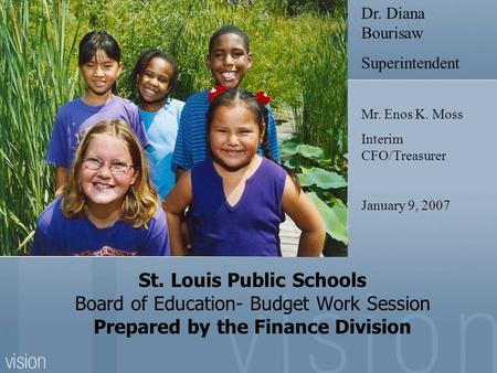 St. Louis Public Schools Board of Education- Budget Work Session Prepared by the Finance Division Dr. Diana Bourisaw Superintendent Mr. Enos K. Moss Interim.