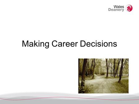 Making Career Decisions. Learning outcomes You will: Understand a range of career factors which can help inform your choices after Foundation training.