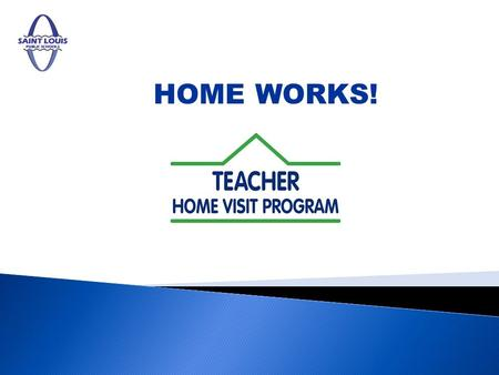HOME WORKS!. Establishing a relationship between a students home and school is critical for academic success, and... 2St. Louis Public Schools …part of.
