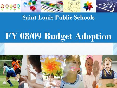 Saint Louis Public Schools FY 08/09 Budget Adoption.