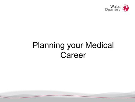 Planning your Medical Career. Learning outcomes - you will : Understand a range of career options open to you after Foundation Training Be more familiar.