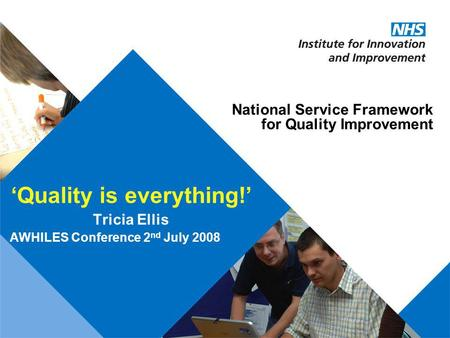 'Quality is everything!' Tricia Ellis AWHILES Conference 2nd July 2008