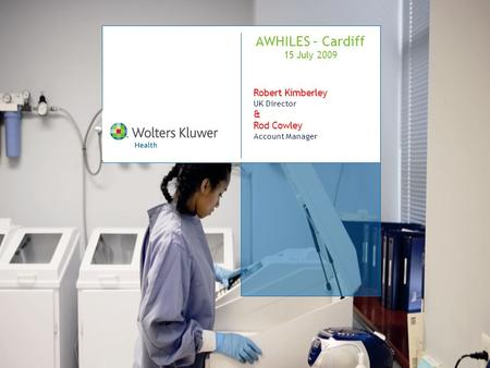 AWHILES – Cardiff 15 July 2009 Robert Kimberley UK Director & Rod Cowley Account Manager.