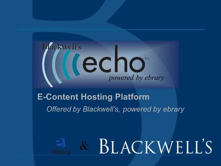 E-Content Hosting Platform Offered by Blackwells, powered by ebrary powered by ebrary &