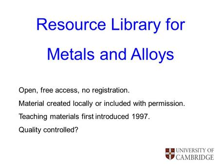 Resource Library for Metals and Alloys Open, free access, no registration. Material created locally or included with permission. Teaching materials first.