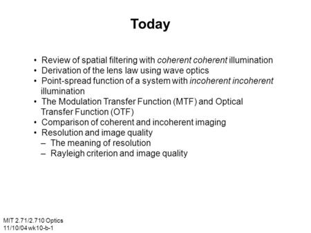 MIT 2.71/2.710 Optics 11/10/04 wk10-b-1 Today Review of spatial filtering with coherent coherent illumination Derivation of the lens law using wave optics.