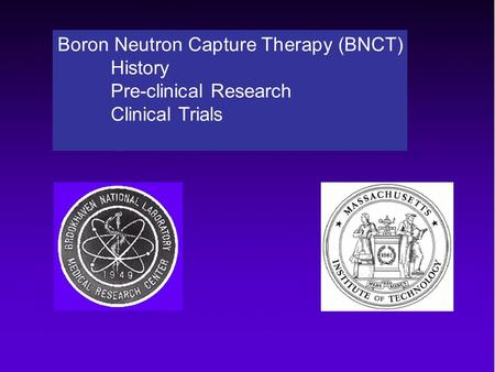 Boron Neutron Capture Therapy (BNCT) History Pre-clinical Research Clinical Trials.