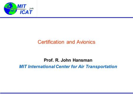 Certification and Avionics Prof. R. John Hansman MIT International Center for Air Transportation.