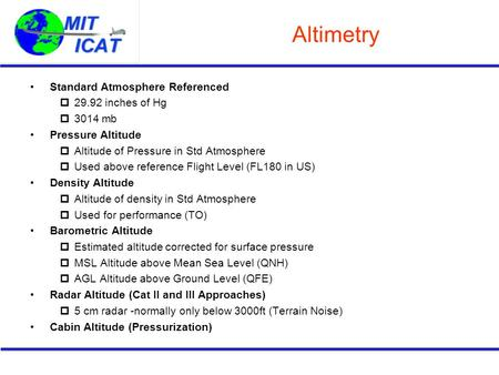 Altimetry Standard Atmosphere Referenced 29.92 inches of Hg 3014 mb Pressure Altitude Altitude of Pressure in Std Atmosphere Used above reference Flight.