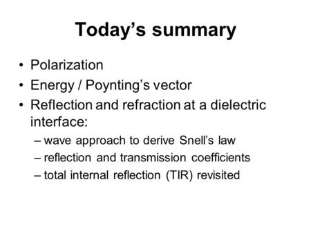Today's summary Polarization Energy / Poynting's vector